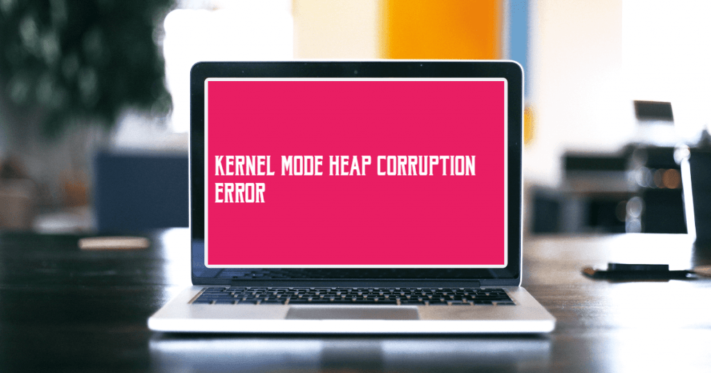 Kernel Mode Heap Corruption Error