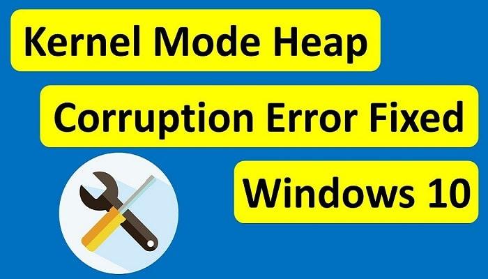 Kernel Mode Heap Corruption windows 10